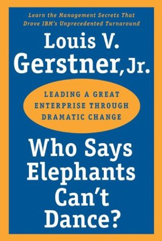 Who Says Elephants Can't Dance? Leading a Great Enterprise Through Dramatic Change  2002 9780060523800 Front Cover