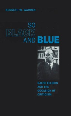 So Black and Blue Ralph Ellison and the Occasion of Criticism  2003 9780226873800 Front Cover