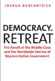 Democracy in Retreat The Revolt of the Middle Class and the Worldwide Decline of Representative Government  2014 9780300205800 Front Cover