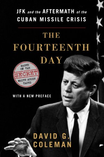 Fourteenth Day JFK and the Aftermath of the Cuban Missile Crisis: Based on the Secret White House Tapes  2013 9780393346800 Front Cover