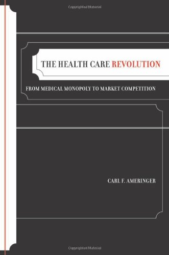 Health Care Revolution From Medical Monopoly to Market Competition  2008 9780520254800 Front Cover