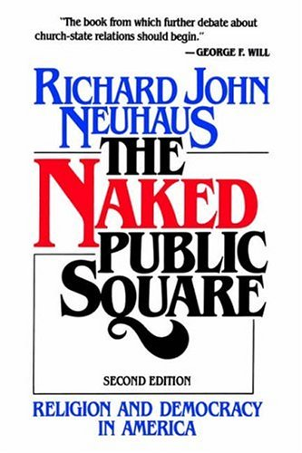 Naked Public Square Religion and Democracy in America 2nd 1988 edition cover