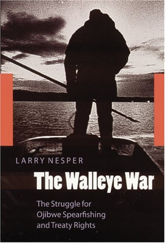 Walleye War The Struggle for Ojibwe Spearfishing and Treaty Rights  2002 9780803283800 Front Cover