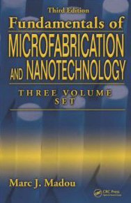 Fundamentals of Microfabrication and Nanotechnology  3rd 2010 (Revised) edition cover