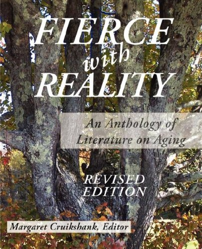 Fierce with Reality An Anthology of Literature on Aging 2nd 2006 (Revised) 9780978862800 Front Cover