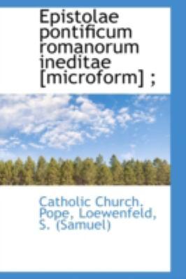 Epistolae Pontificum Romanorum Ineditae [Microform];  N/A 9781113181800 Front Cover