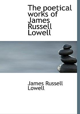 Poetical Works of James Russell Lowell  N/A 9781115356800 Front Cover