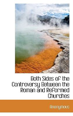 Both Sides of the Controversy Between the Roman and Reformed Churches  N/A 9781116755800 Front Cover