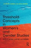 Threshold Concepts in Women's and Gender Studies Ways of Seeing, Thinking, and Knowing  2014 9781138788800 Front Cover