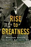 Rise to Greatness Abraham Lincoln and America's Most Perilous Year  2013 edition cover