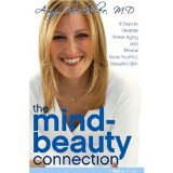 The Mind-beauty Connection: 9 Days to More Beautiful and Youthful Skin from the Inside Out  2008 9781400108800 Front Cover