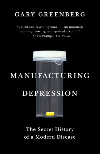 Manufacturing Depression The Secret History of a Modern Disease N/A edition cover