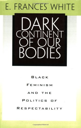 Dark Continent of Our Bodies Black Feminism and Politics of Respectability  2001 edition cover
