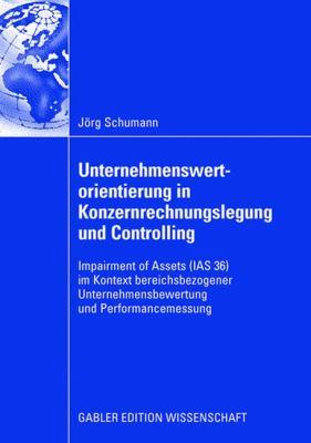 Unternehmenswertorientierung in Konzernrechnungslegung Und Controlling: Impairment of Assets (Ias 36) Im Kontext Bereichsbezogener Unternehmensbewertung Und Perfurmancemessung  2008 9783834909800 Front Cover