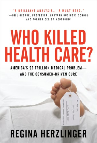 Who Killed Healthcare? America's $2 Trillion Medical Problem - And the Consumer-Driven Cure  2007 edition cover