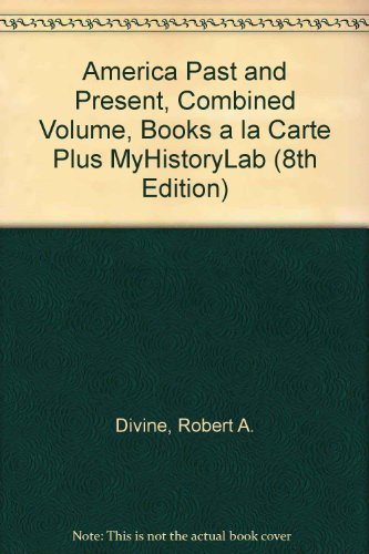 America Past and Present, Combined Volume, Books a la Carte Plus MyHistoryLab  8th 2007 9780205789801 Front Cover
