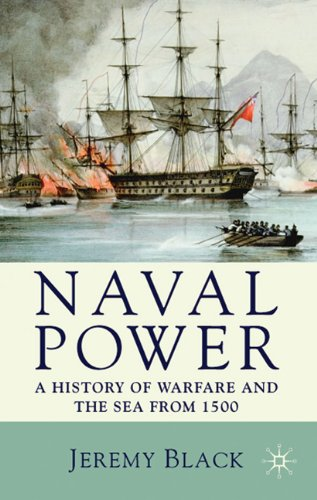 Naval Power A History of Warfare and the Sea from 1500 Onwards  2009 edition cover