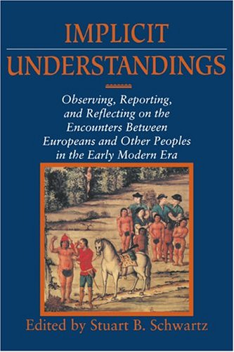 Implicit Understandings Observing, Reporting and Reflecting on the Encounters between Europeans and Other Peoples in the Early Modern Era  1994 edition cover