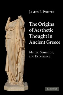 Origins of Aesthetic Thought in Ancient Greece Matter, Sensation, and Experience  2010 9780521841801 Front Cover