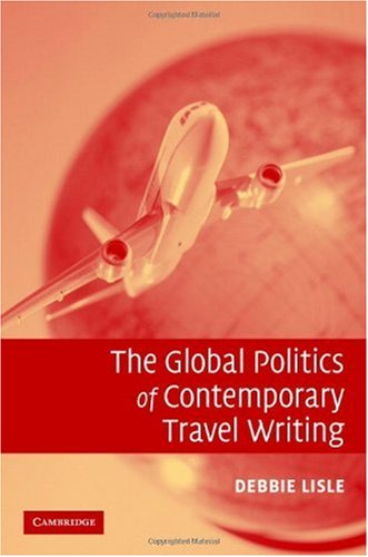 Global Politics of Contemporary Travel Writing   2006 9780521867801 Front Cover
