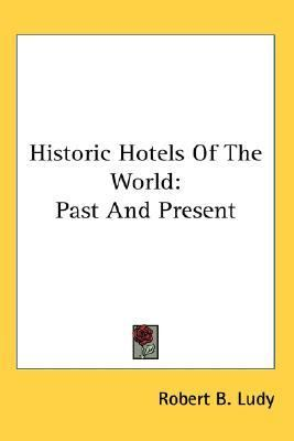 Historic Hotels of the World : Past and Present N/A 9780548147801 Front Cover