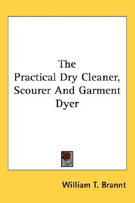 Practical Dry Cleaner, Scourer and Garment Dyer N/A 9780548486801 Front Cover