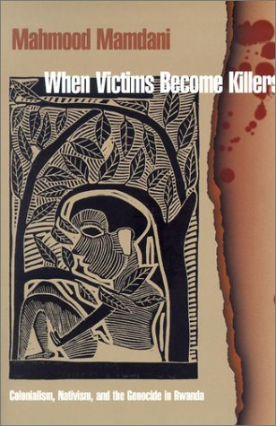 When Victims Become Killers Colonialism, Nativism, and the Genocide in Rwanda  2001 edition cover