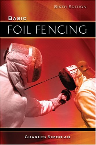 Basic Foil Fencing  6th 2005 (Revised) 9780757516801 Front Cover