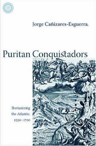 Puritan Conquistadors Iberianizing the Atlantic, 1550-1700  2006 edition cover