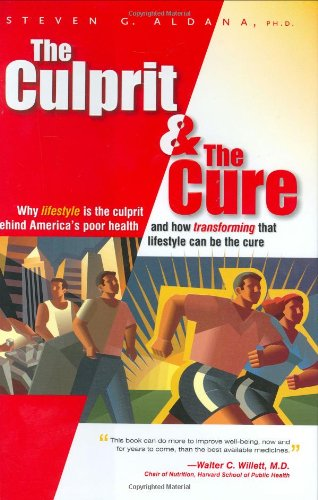 Culprit and the Cure Why Lifestyle Is the Culprit Behind America's Poor Health and How Transforming that Lifestyle Can Be the Cure  2005 edition cover