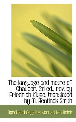 Language and Metre of Chaucer 2d Ed , Rev by Friedrich Kluge; Translated by M Bentinck Smith  N/A 9781116787801 Front Cover