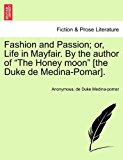 Fashion and Passion; or, Life in Mayfair by the Author of the Honey Moon [the Duke de Medina-Pomar] N/A edition cover