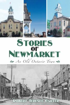 Stories of Newmarket An Old Ontario Town  2011 9781554888801 Front Cover