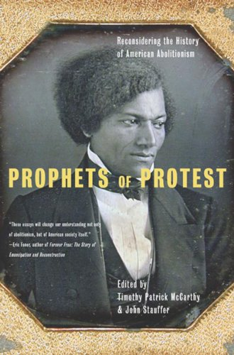 Prophets of Protest Reconsidering the History of American Abolitionism  2006 edition cover