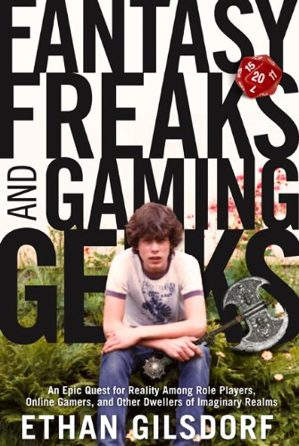 Fantasy Freaks and Gaming Geeks An Epic Quest for Reality among Role Players, Online Gamers, and Other Dwellers of Imaginary Realms  2008 9781599214801 Front Cover