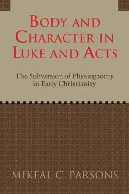 Body and Character in Luke and Acts The Subversion of Physiognomy in Early Christianity  2011 edition cover