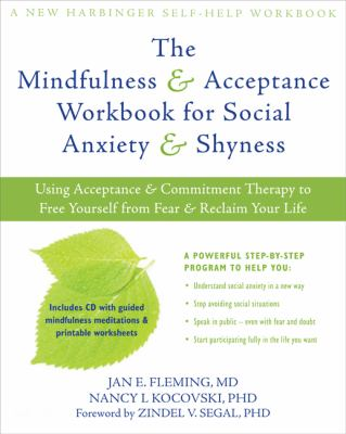 Mindfulness and Acceptance Workbook for Social Anxiety and Shyness Using Acceptance and Commitment Therapy to Free Yourself from Fear and Reclaim Your Life  2013 edition cover