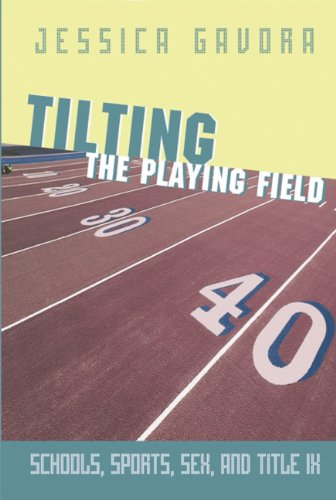 Tilting the Playing Field Schools, Sports, Sex and Title IX N/A edition cover