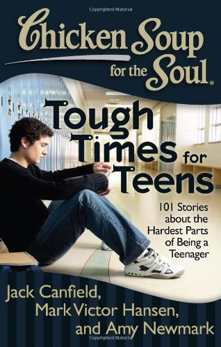 Chicken Soup for the Soul: Tough Times for Teens 101 Stories about the Hardest Parts of Being a Teenager N/A 9781935096801 Front Cover