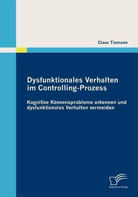 Dysfunktionales Verhalten Im Controlling-Prozess   2010 9783836685801 Front Cover