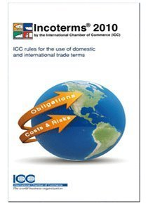 Incoterms 2010 ICC Rules for the Use of Domestic and International Trade Terms: Entry into Force 1st January 2011  2010 edition cover