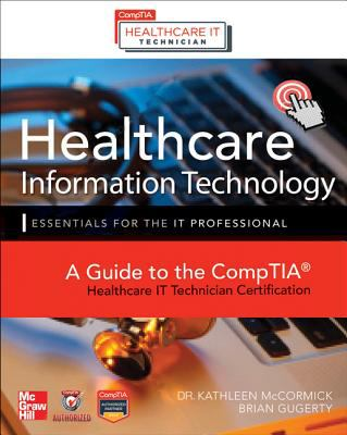 Healthcare Information Technology Exam Guide for CompTIA Healthcare IT Technician and HIT Pro Certifications   2013 edition cover