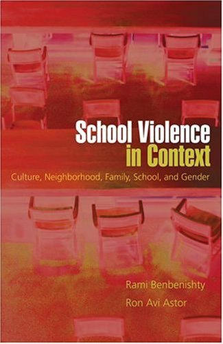 School Violence in Context Culture, Neighborhood, Family, School, and Gender  2005 edition cover