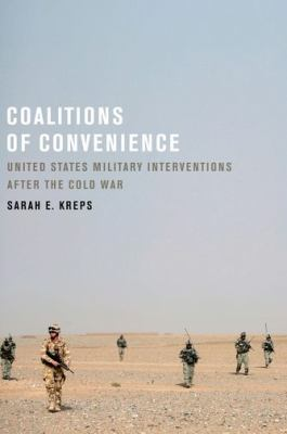 Coalitions of Convenience United States Military Interventions after the Cold War  2010 9780199753802 Front Cover