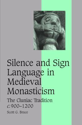 Silence and Sign Language in Medieval Monasticism The Cluniac Tradition, C. 900-1200  2007 9780521860802 Front Cover