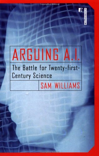 Arguing A. I. The Battle for Twenty-First Century Science  2001 9780812991802 Front Cover