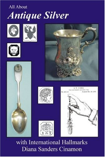 All about Antique Silver, with International Hallmarks   2005 9780978516802 Front Cover