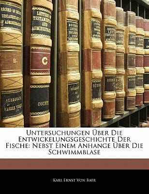 Untersuchungen �ber Die Entwickelungsgeschichte der Fische Nebst Einem Anhange �ber Die Schwimmblase N/A edition cover