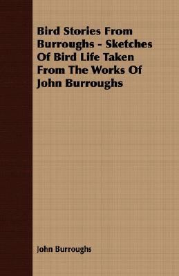 Bird Stories from Burroughs - Sketches of Bird Life Taken from the Works of John Burroughs  N/A 9781406722802 Front Cover