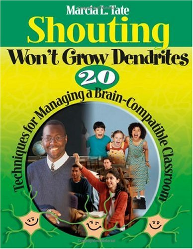 Shouting Won't Grow Dendrites 20 Techniques for Managing a Brain-Compatible Classroom  2007 edition cover